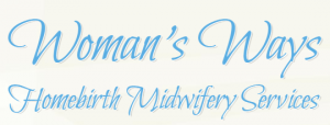 Woman's Ways Homebirth Midwifery Services