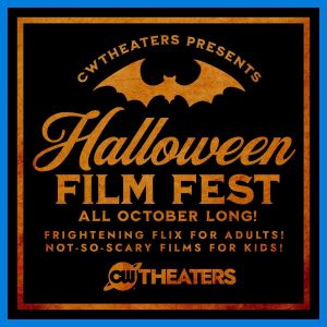 CW Theaters HAlloween Film Fest!!